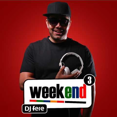 دانلود ریمیکس DJ Fere به نام Weekend Episode3