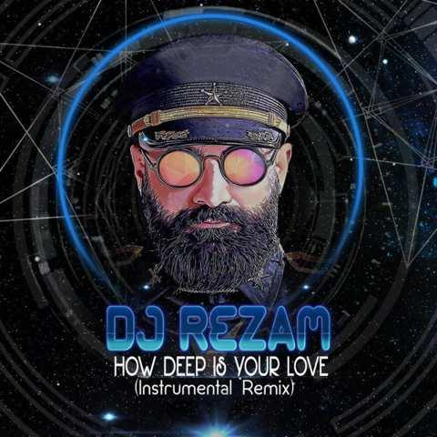 دانلود ریمیکس DJ RezaM به نام How Deep Is Your Love - Remix