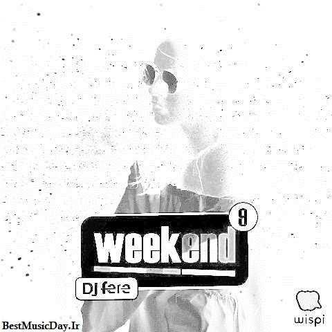 دانلود ریمیکس DJ Fere به نام Weekend Episode 9
