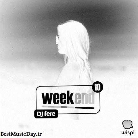 دانلود ریمیکس دی جی فره به نام Weekend Episode 10