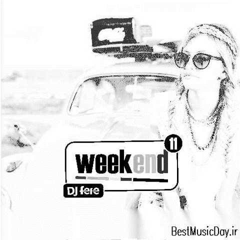 دانلود ریمیکس DJ Fere به نام Weekend Episode 11