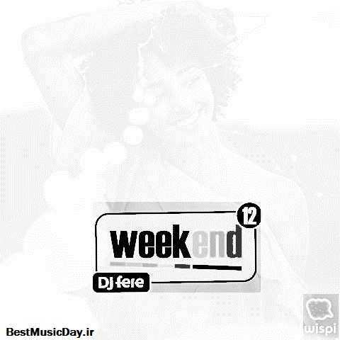 دانلود ریمیکس DJ Fere به نام Weekend Episode 12
