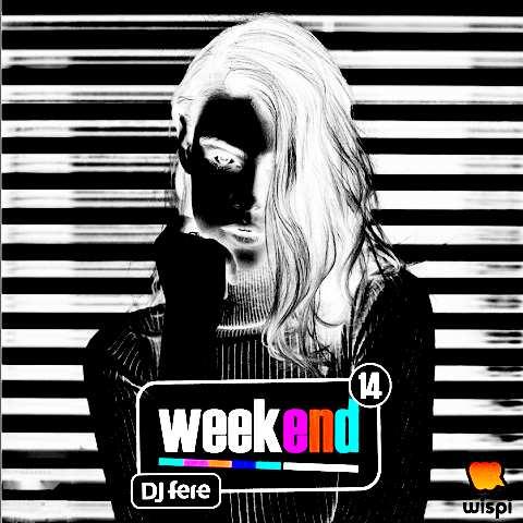 دانلود ریمیکس DJ Fere به نام Weekend Episode 14