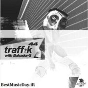 دانلود ریمیکس دی جی بهادر اس به نام ترافیک سری 44