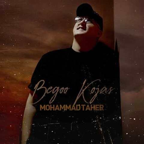 دانلود آهنگ محمد طاهر به نام بگو کجاس